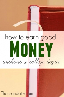 Think you need a degree to make money? You're wrong. In fact, in today's economy getting a degree might be a bad thing. Here's what to do instead.