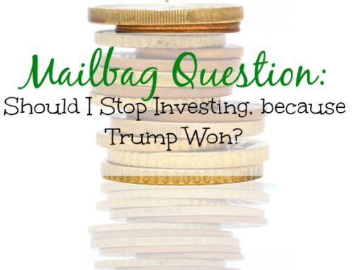 Mailbag: Should I Stop Investing, Because Trump Won