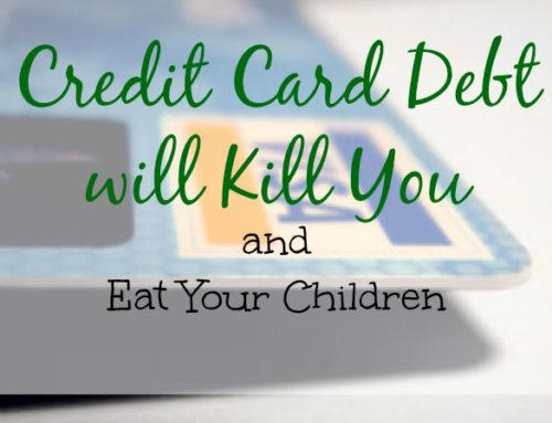 Credit Card Debt will Kill You and Eat Your Children