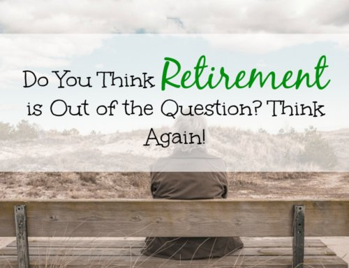Do You Think Retirement is Out of the Question? Think Again!