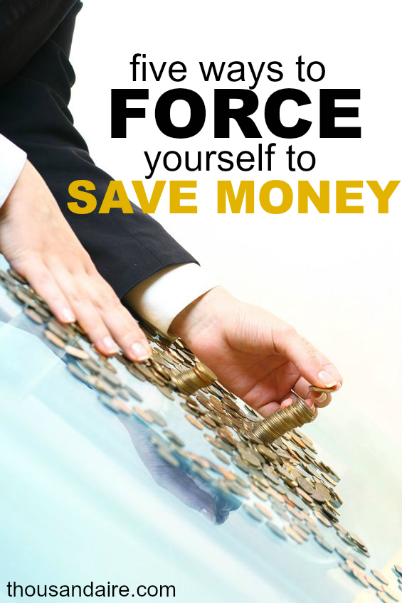 "If you have trouble saving money there are many ways you can ""force"" yourself into doing it. Here are my five brilliant ideas."