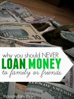 If a friend or family member asks for a loan, you should only give it to them if it is money you're willing to lose.