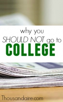 There are too many college graduates and not enough jobs for college educated people. Save yourself the student loans and don't go to college.