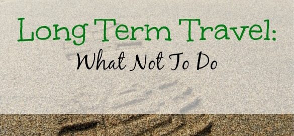 long term travel tips, traveling tips, traveling advice