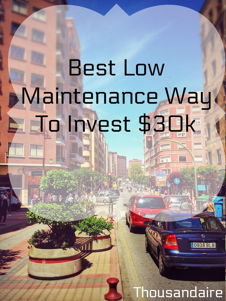 Best Low Maintenance Way To Invest $30k