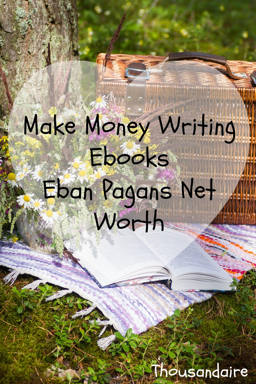 Make Money Writing Ebooks - Eban Pagans Net Worth